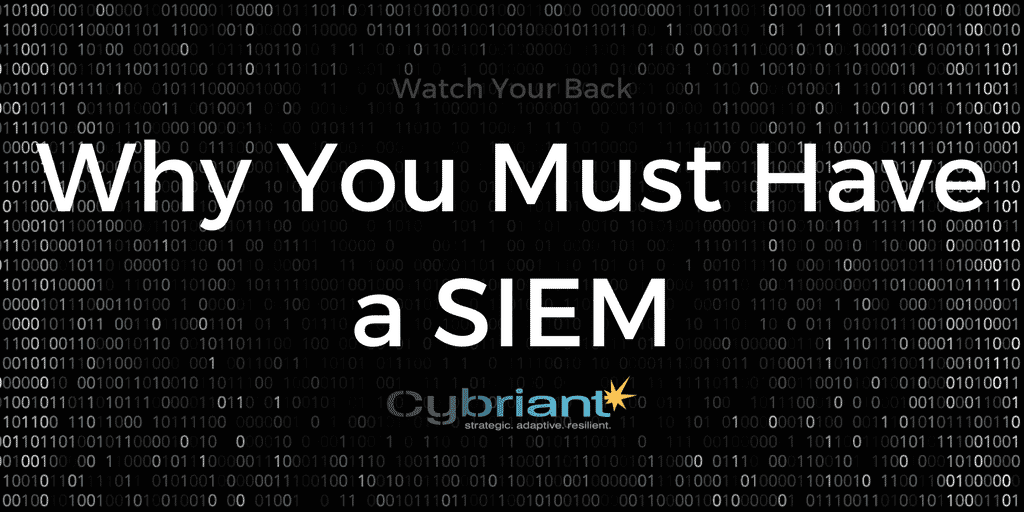 Watch Your Back: Why You Must Have A SIEM