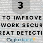 3 Steps to Improve Network Security Threat Detection