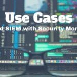 SIEM Use Cases: The Top 4 Reasons to Outsource