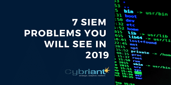 7 SIEM Problems You Will See in 2019