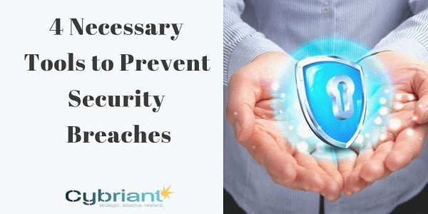 4 Necessary Tools to Prevent Security Breaches