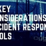 5 Key Considerations for Incident Response Tools