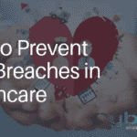 How to Prevent Data Breaches in Healthcare