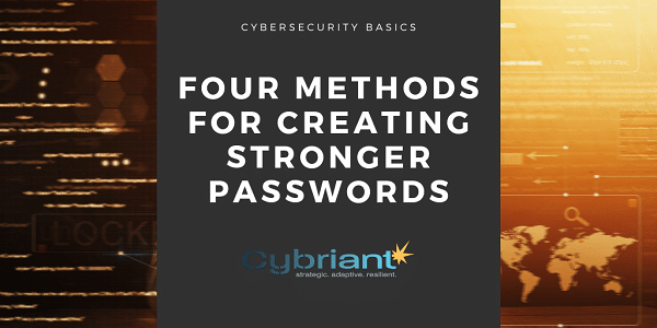 Cybersecurity Basics: Four Methods for Creating Stronger Passwords