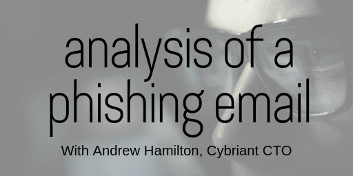 Cybriant CTO: Analysis of a Phishing Email