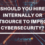 Should You Hire or Outsource to Improve Cybersecurity?