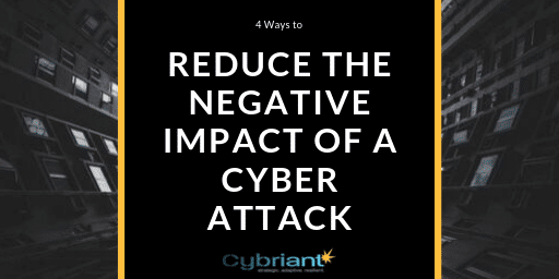 4 Ways to Reduce the Negative Impact of Cyber Attacks