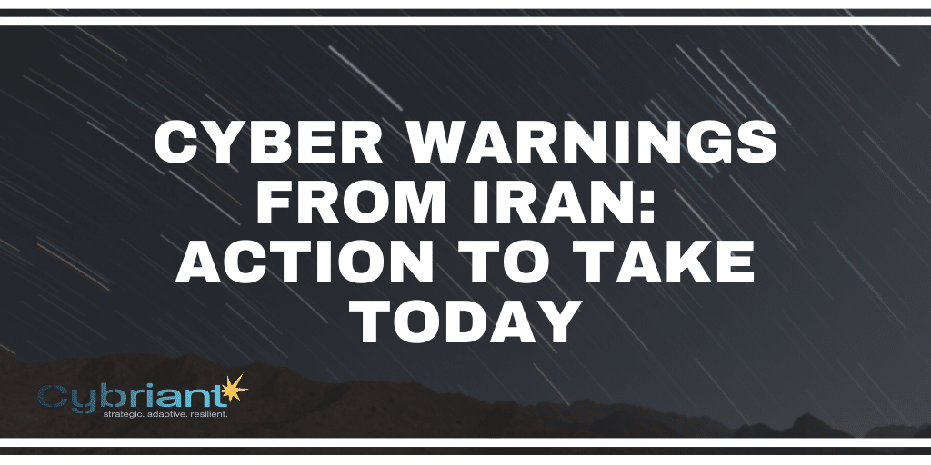 Cyber Warnings from Iran: Action to Take Today