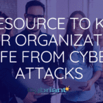 #1 Resource to Keep Your Organization Safe from Cyber Attacks