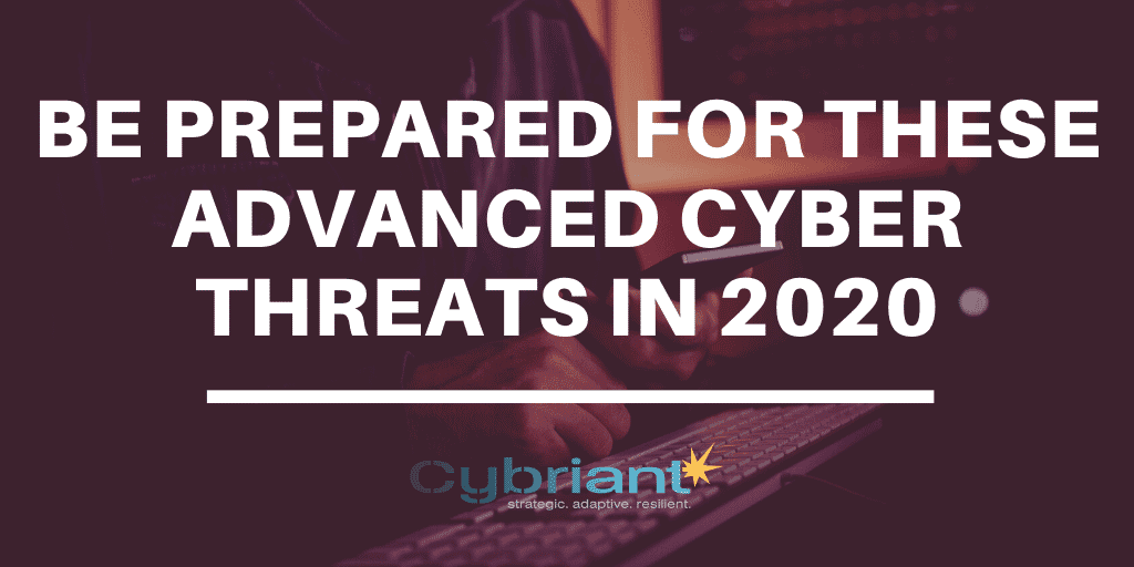 Be Prepared for These Advanced Cyber Threats in 2020