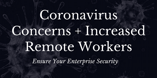 Coronavirus Concerns + Increased Remote Workers | Secure Your Enterprise Webinar