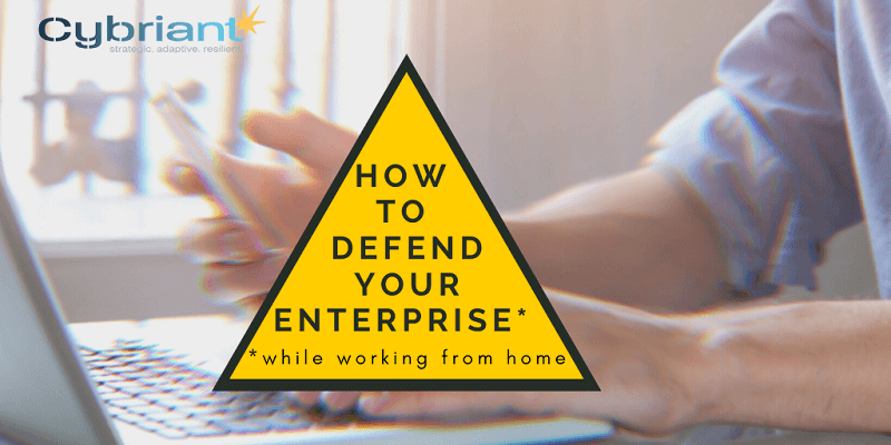 Defending Your Enterprise While Working from Home