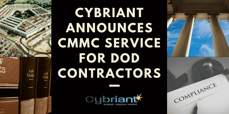 Cybriant Announces CMMC Service for DoD Contractors