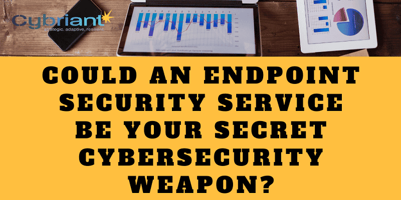 Could an Endpoint Security Service Be Your Secret Cybersecurity Weapon?
