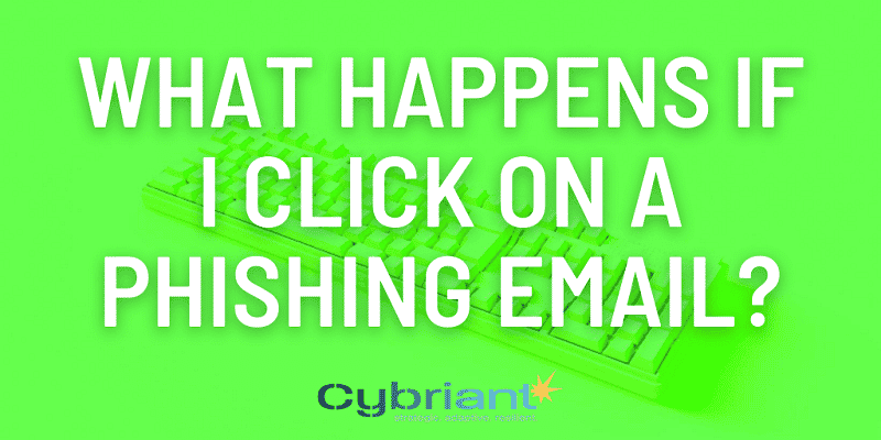 What Happens If I Click on a Phishing Email: The Cost of a Click