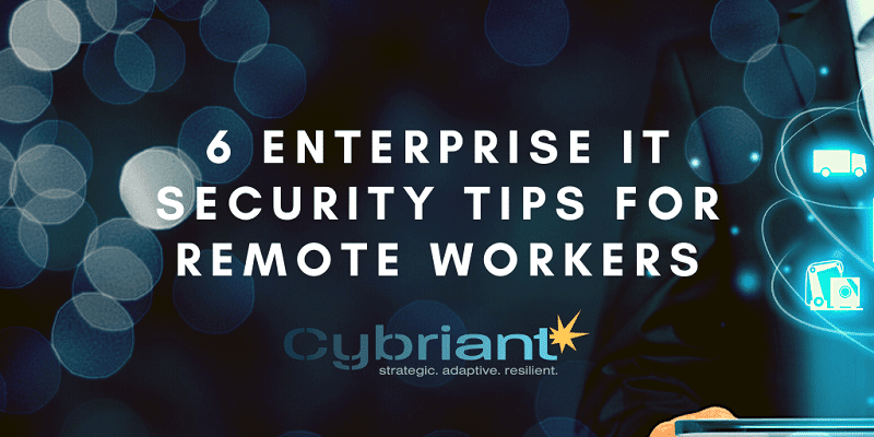 6 Enterprise Security Tips for Remote Workers