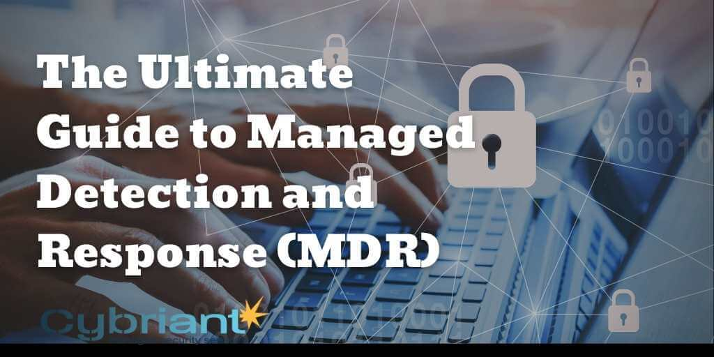 The Ultimate Guide to Managed Detection and Response (MDR)
