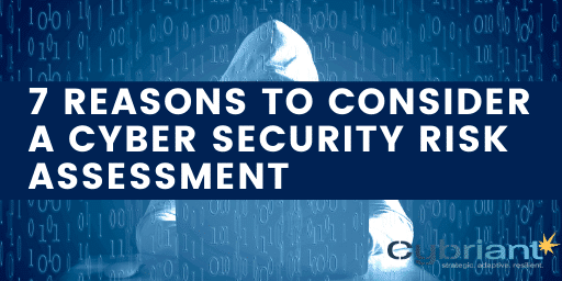 7 Reasons to Consider a Cyber Security Risk Assessment