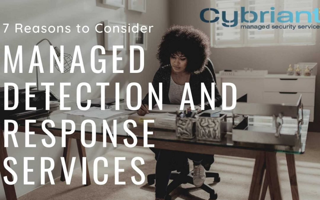 7 Reasons to Consider Managed Detection and Response Services