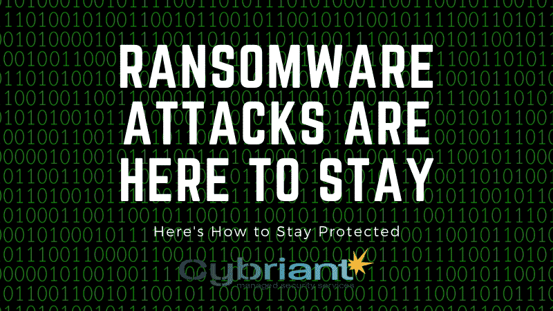 ransomware attacks are here to stay